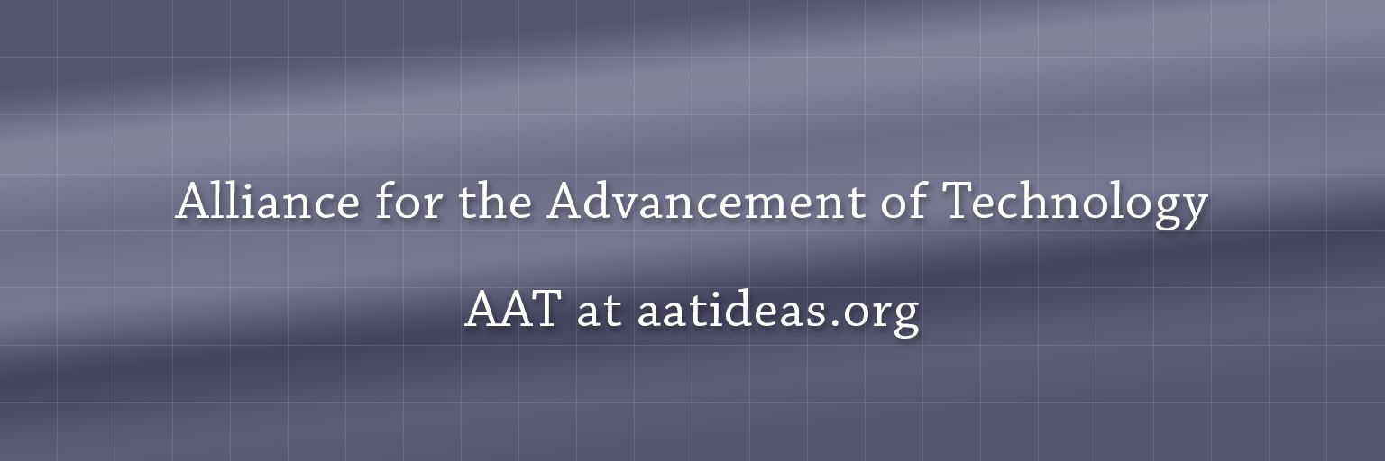 Alliance for the Advancement of Technology (AAT at aatideas.org)